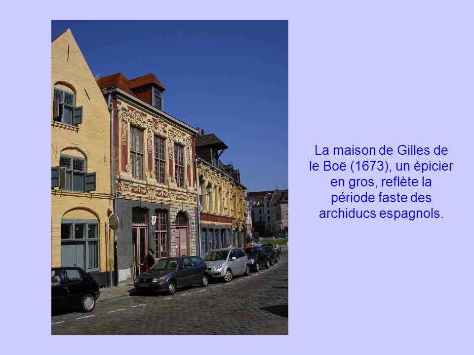 La maison de Gilles de le Boë (1673), un épicier en gros, reflète la période faste des archiducs espagnols.