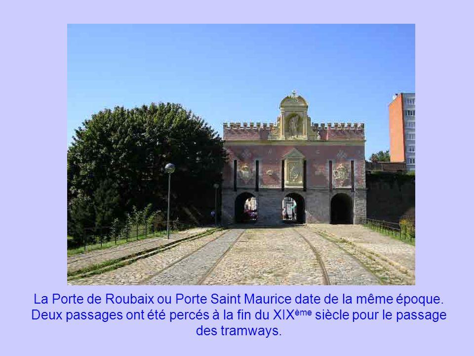 La Porte de Roubaix ou Porte Saint Maurice date de la même époque