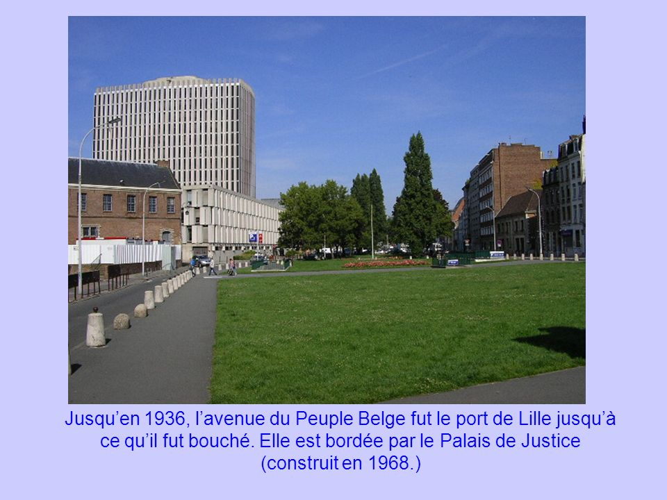 Jusqu'en 1936, l'avenue du Peuple Belge fut le port de Lille jusqu'à ce qu'il fut bouché.