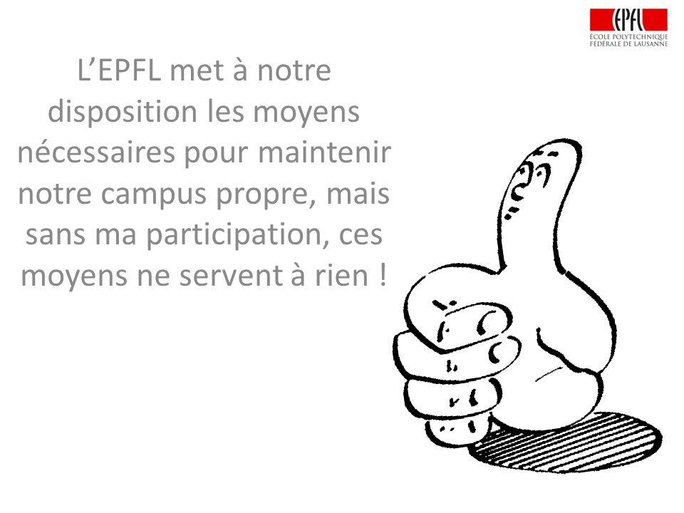 L'EPFL met à notre disposition les moyens nécessaires pour maintenir notre campus propre, mais sans ma participation, ces moyens ne servent à rien !