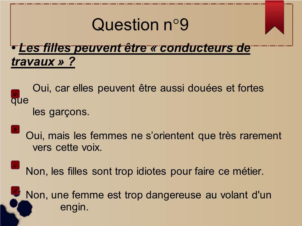 Question n°9 • Les filles peuvent être « conducteurs de travaux »