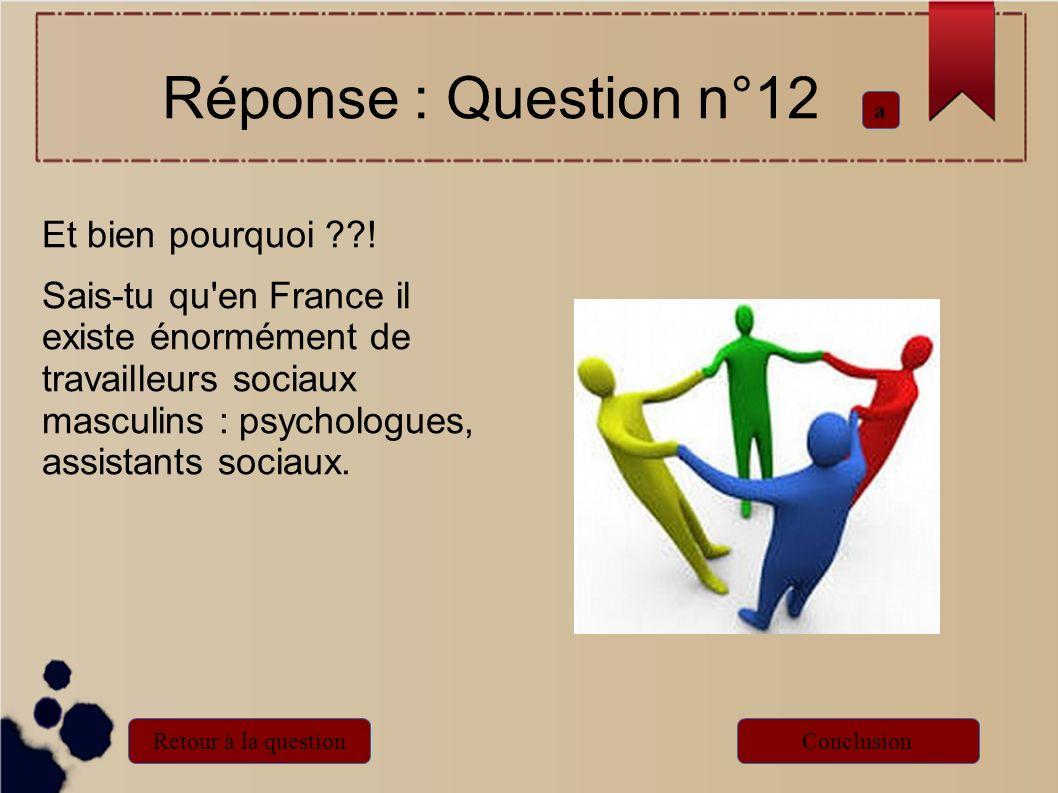 Réponse : Question n°12 Et bien pourquoi !