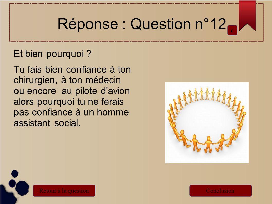 Réponse : Question n°12 Et bien pourquoi