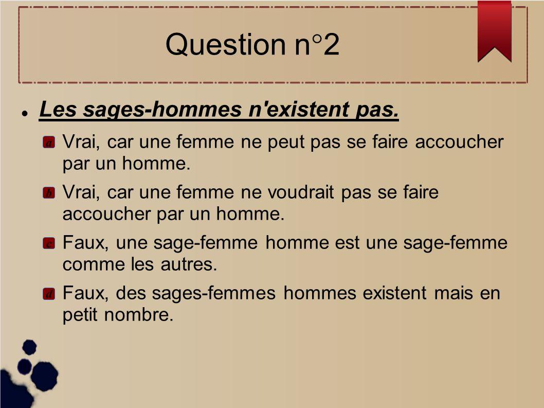 Question n°2 Les sages-hommes n existent pas.