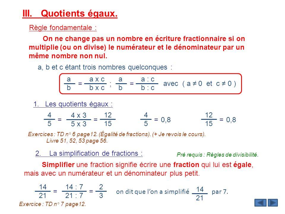 III. Quotients égaux. Règle fondamentale :