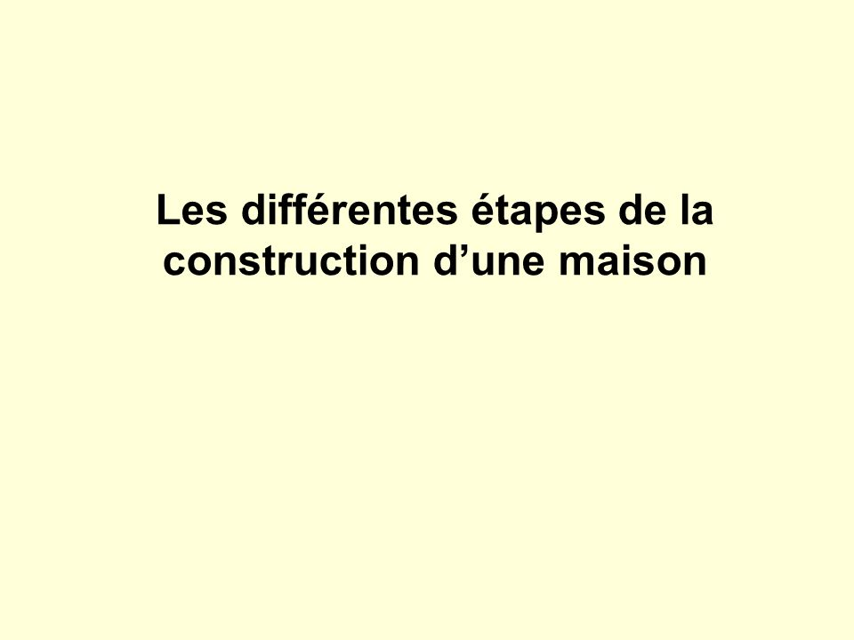 Les diff rentes tapes de la construction d une maison for Etape de construction d une maison