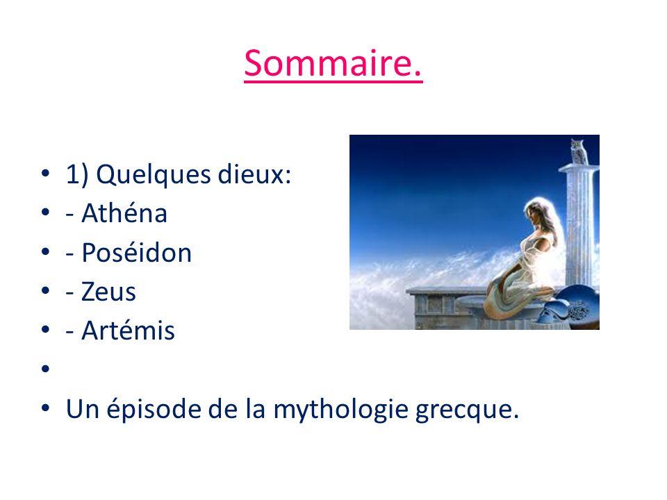 Sommaire. 1) Quelques dieux: - Athéna - Poséidon - Zeus - Artémis