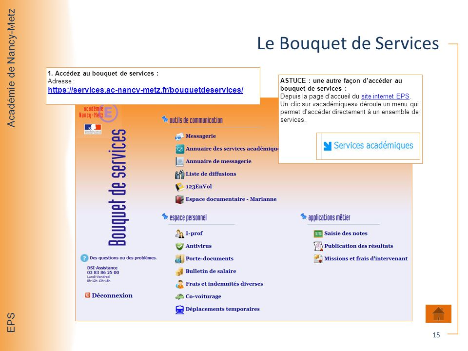 Le Bouquet de Services 1. Accédez au bouquet de services : Adresse : https://services.ac-nancy-metz.fr/bouquetdeservices/