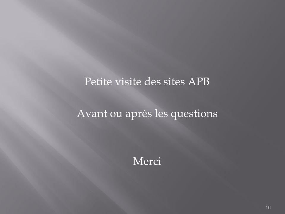 Petite visite des sites APB Avant ou après les questions Merci