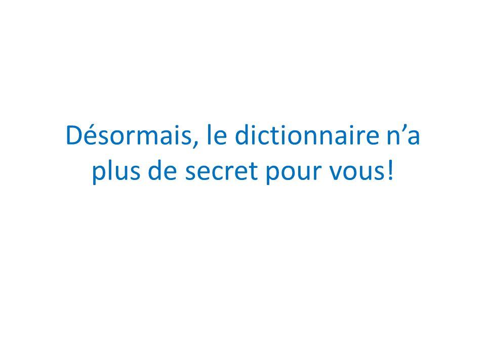 Désormais, le dictionnaire n'a plus de secret pour vous!