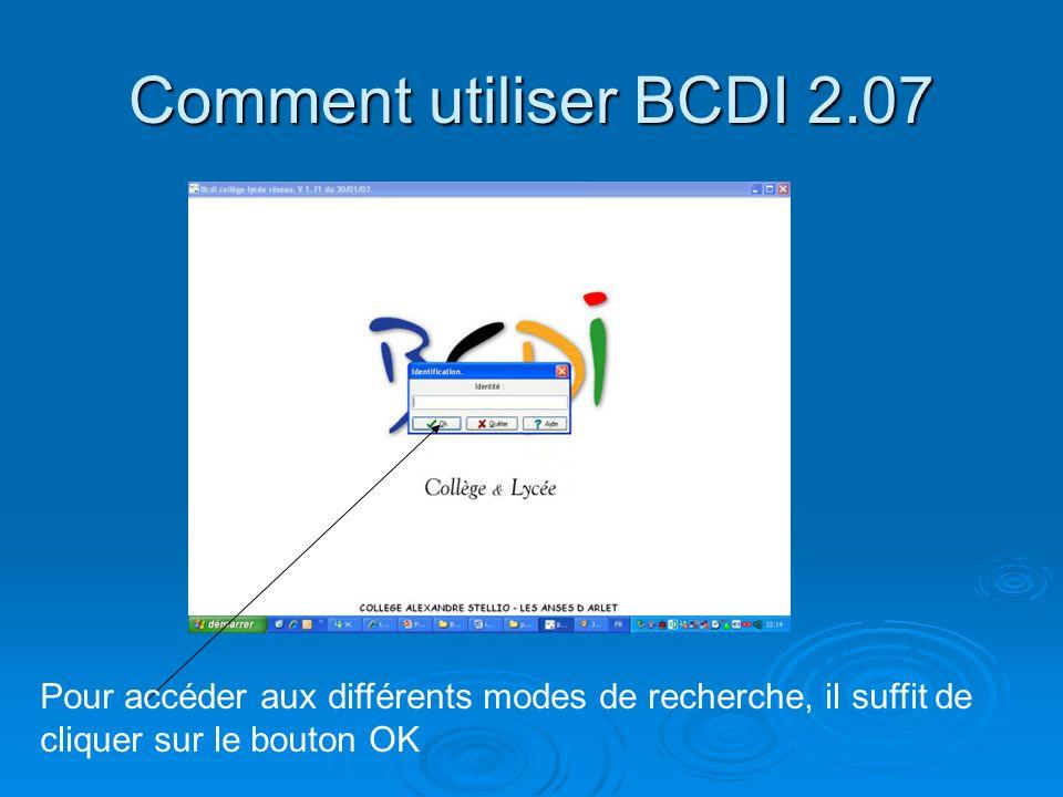 Comment utiliser BCDI 2.07 Pour accéder aux différents modes de recherche, il suffit de cliquer sur le bouton OK.