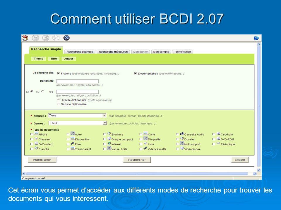 Comment utiliser BCDI 2.07 Cet écran vous permet d'accéder aux différents modes de recherche pour trouver les documents qui vous intéressent.