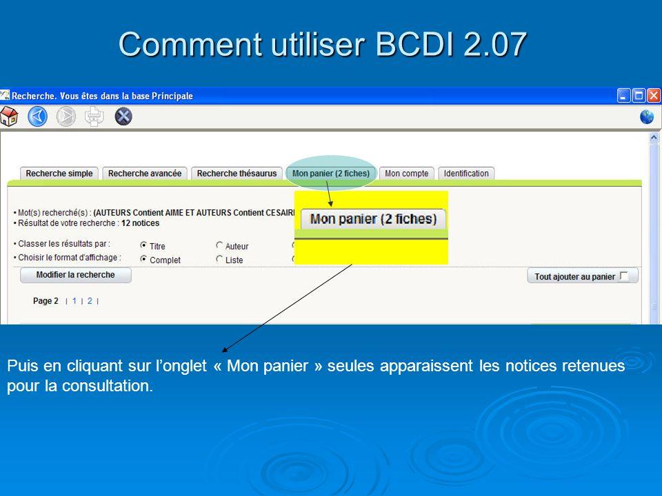 Comment utiliser BCDI 2.07 Puis en cliquant sur l'onglet « Mon panier » seules apparaissent les notices retenues pour la consultation.