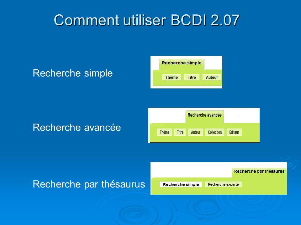 Comment utiliser BCDI 2.07 Recherche simple Recherche avancée