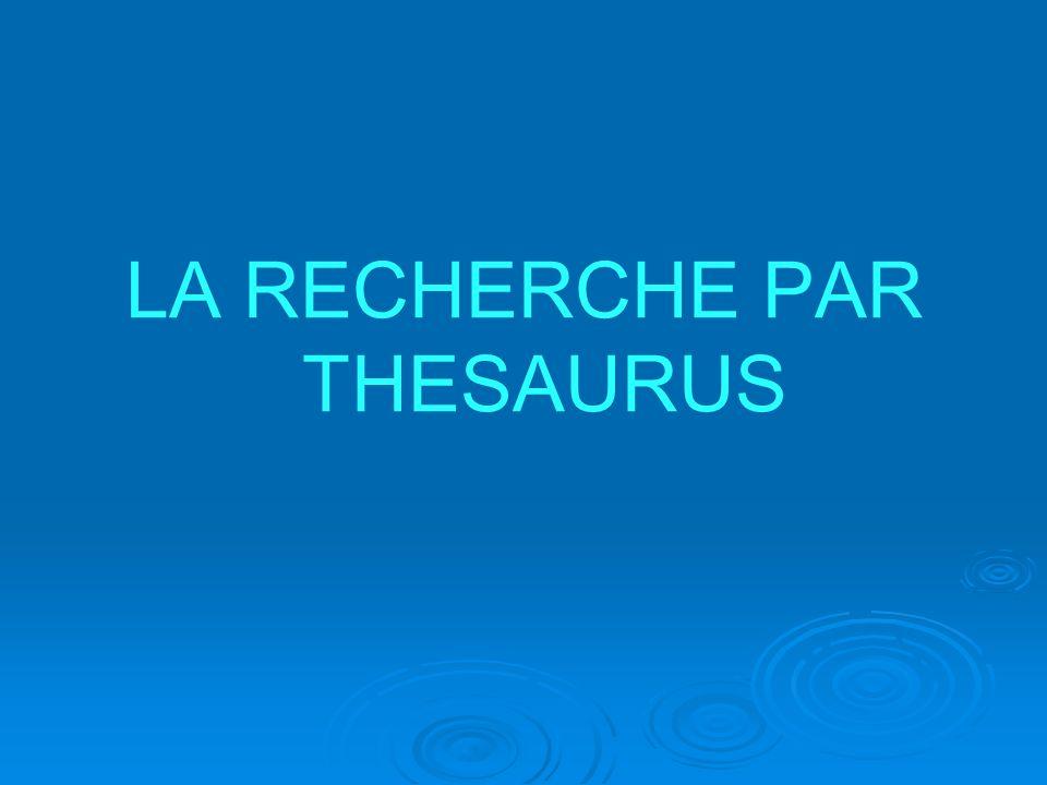 LA RECHERCHE PAR THESAURUS