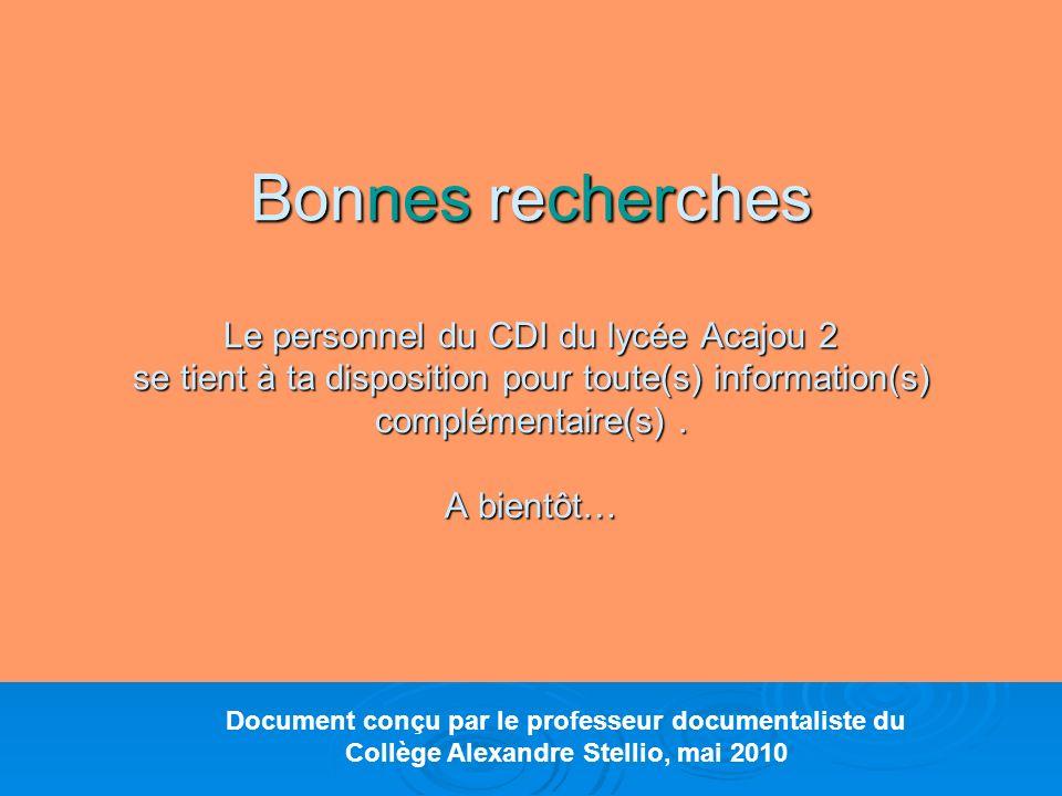 Bonnes recherches Le personnel du CDI du lycée Acajou 2 se tient à ta disposition pour toute(s) information(s) complémentaire(s) . A bientôt…