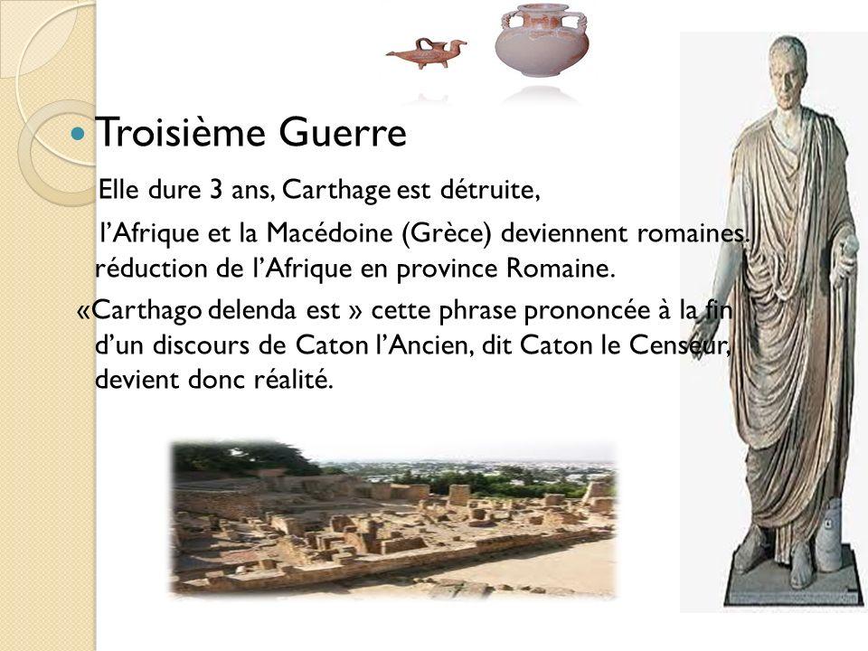 Troisième Guerre Elle dure 3 ans, Carthage est détruite,