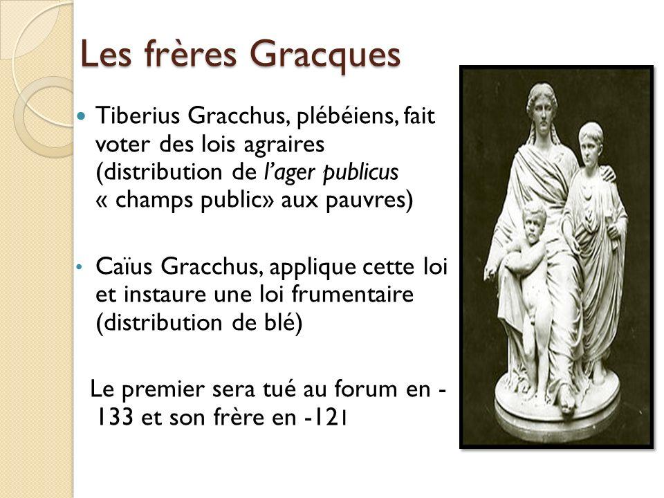 Les frères Gracques Tiberius Gracchus, plébéiens, fait voter des lois agraires (distribution de l'ager publicus « champs public» aux pauvres)