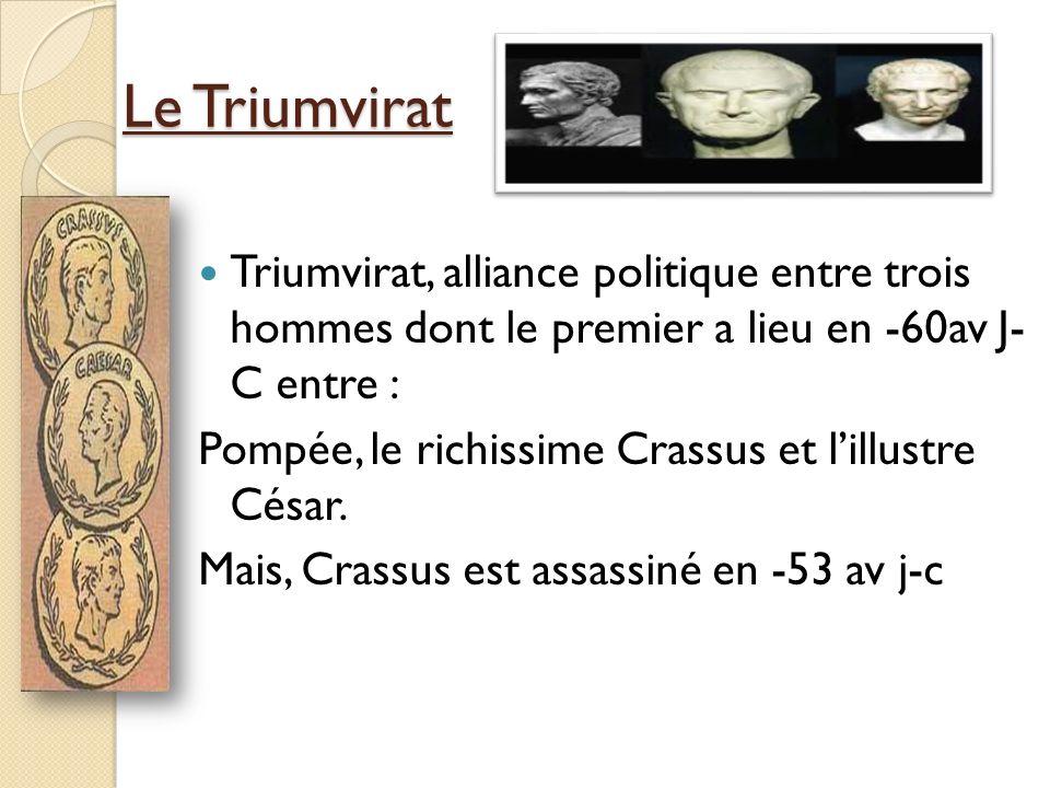 Le Triumvirat Triumvirat, alliance politique entre trois hommes dont le premier a lieu en -60av J- C entre :