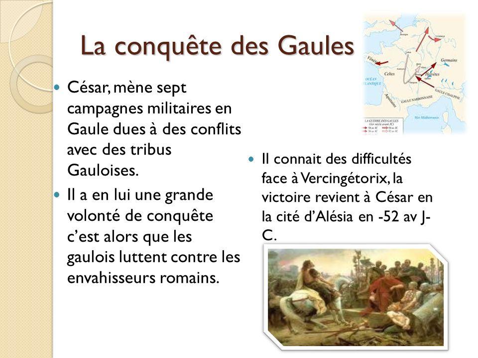 La conquête des Gaules César, mène sept campagnes militaires en Gaule dues à des conflits avec des tribus Gauloises.