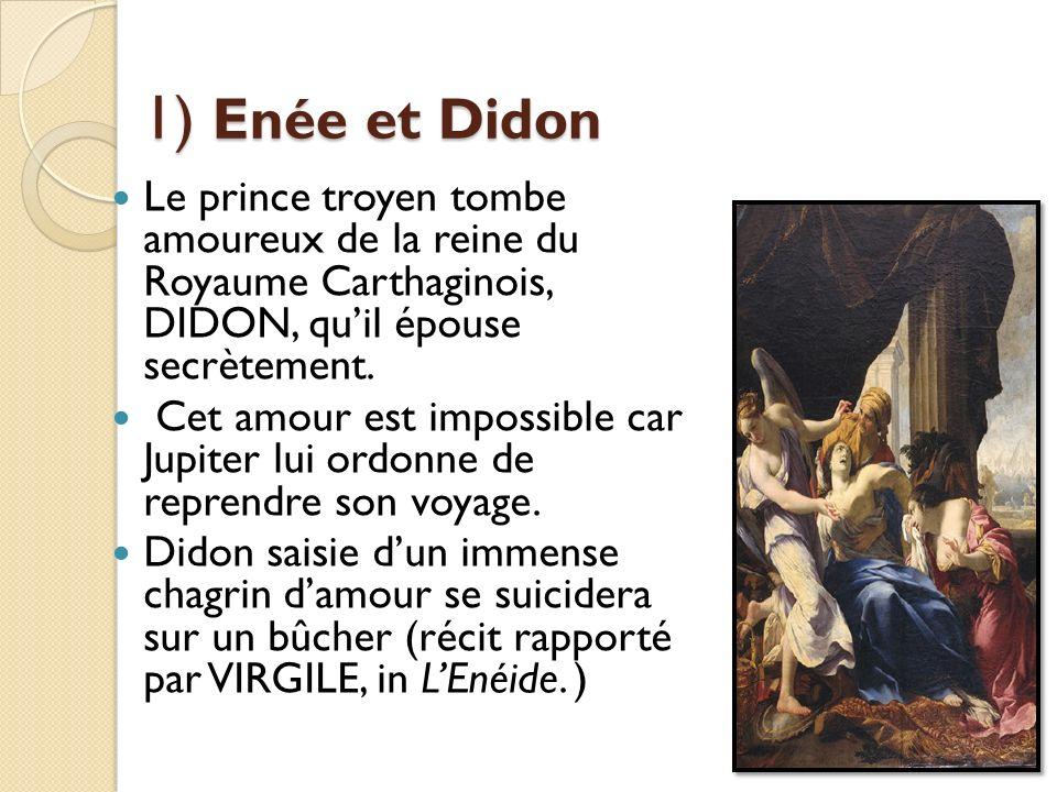 1) Enée et Didon Le prince troyen tombe amoureux de la reine du Royaume Carthaginois, DIDON, qu'il épouse secrètement.