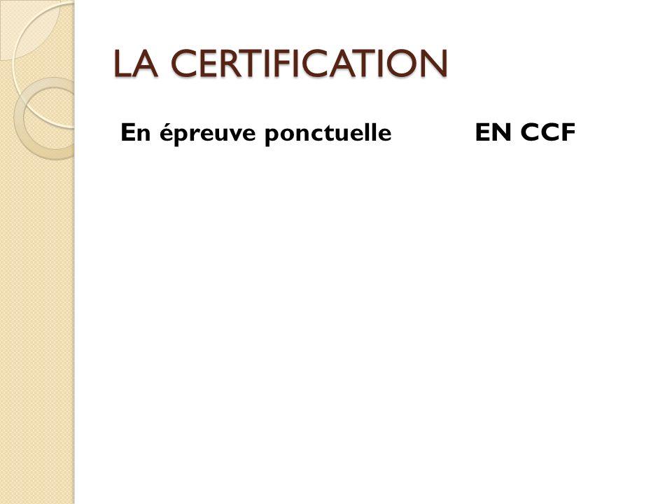 LA CERTIFICATION En épreuve ponctuelle EN CCF