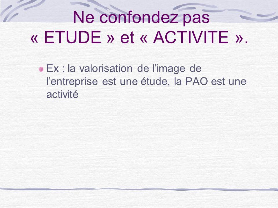 Ne confondez pas « ETUDE » et « ACTIVITE ».