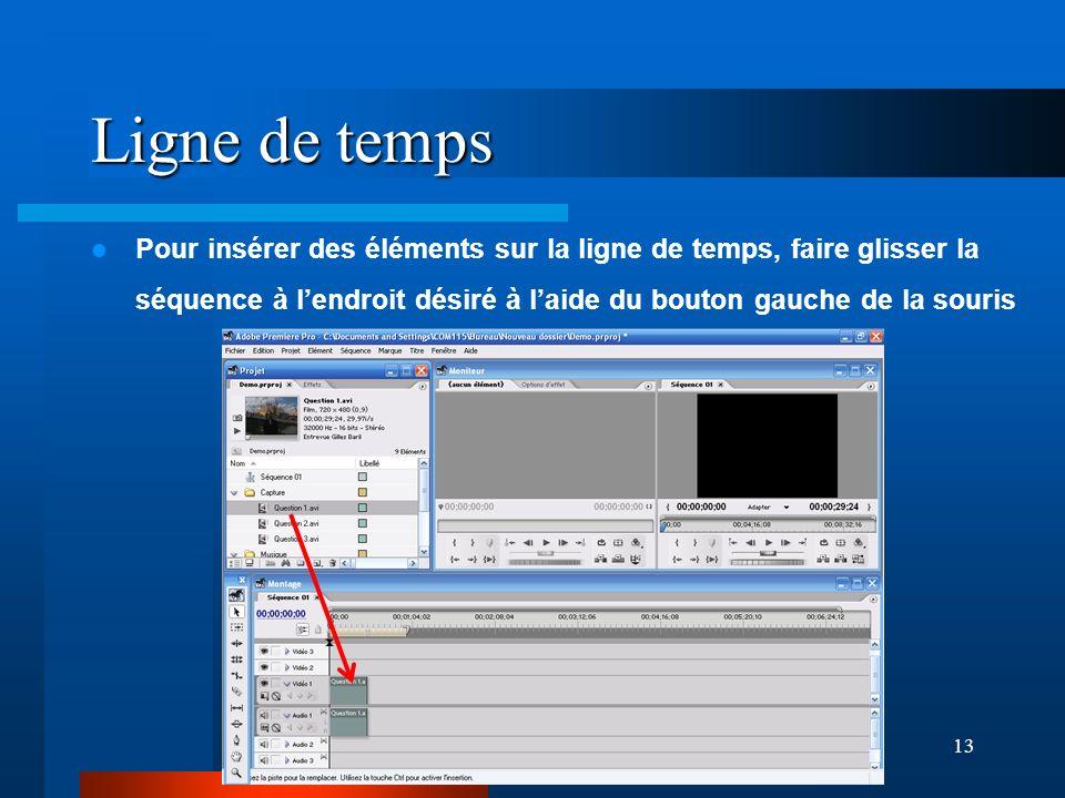 Ligne de temps Pour insérer des éléments sur la ligne de temps, faire glisser la séquence à l'endroit désiré à l'aide du bouton gauche de la souris.