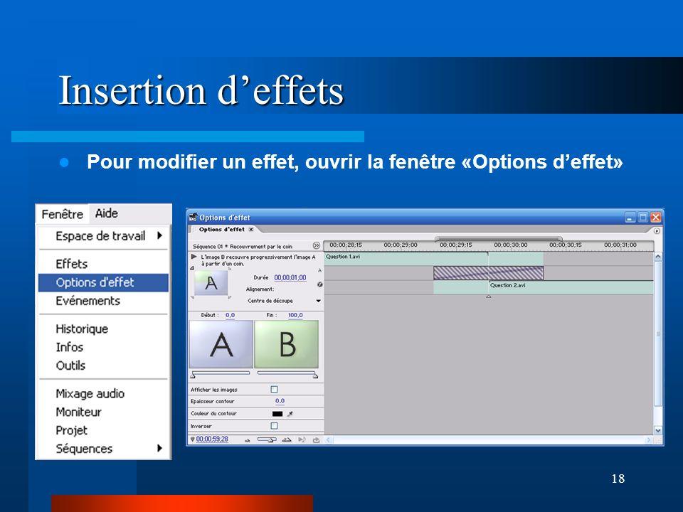 Insertion d'effets Pour modifier un effet, ouvrir la fenêtre «Options d'effet» 18 18