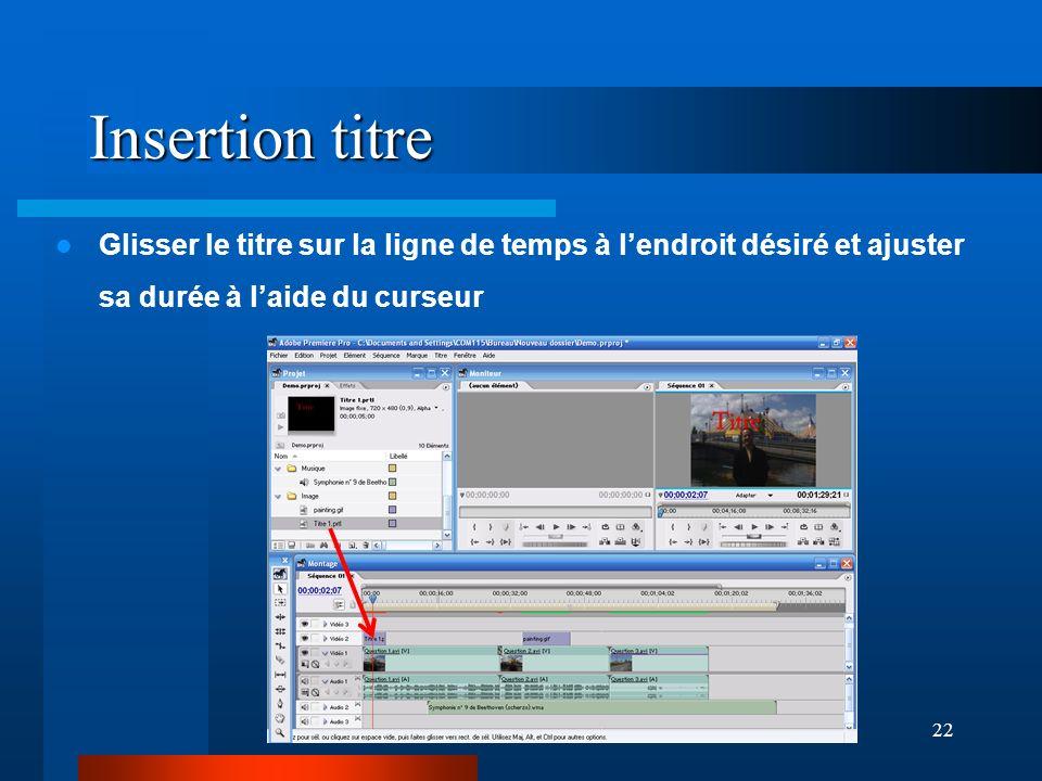 Insertion titre Glisser le titre sur la ligne de temps à l'endroit désiré et ajuster sa durée à l'aide du curseur.