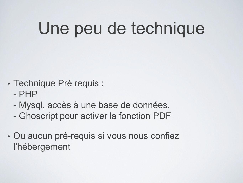 Une peu de technique Technique Pré requis : - PHP - Mysql, accès à une base de données. - Ghoscript pour activer la fonction PDF.