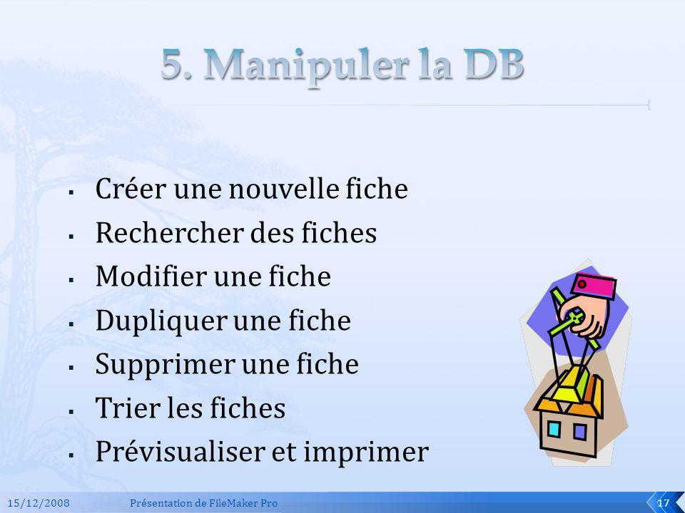 5. Manipuler la DB Créer une nouvelle fiche Rechercher des fiches