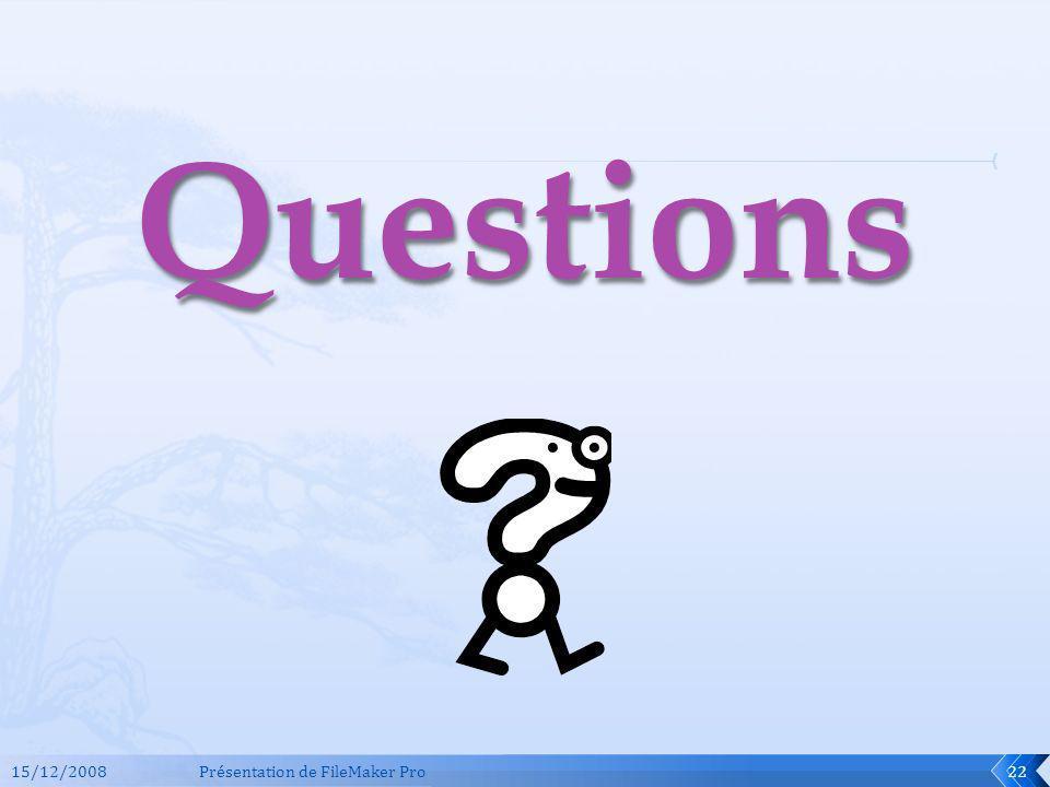 Questions 15/12/2008 Présentation de FileMaker Pro