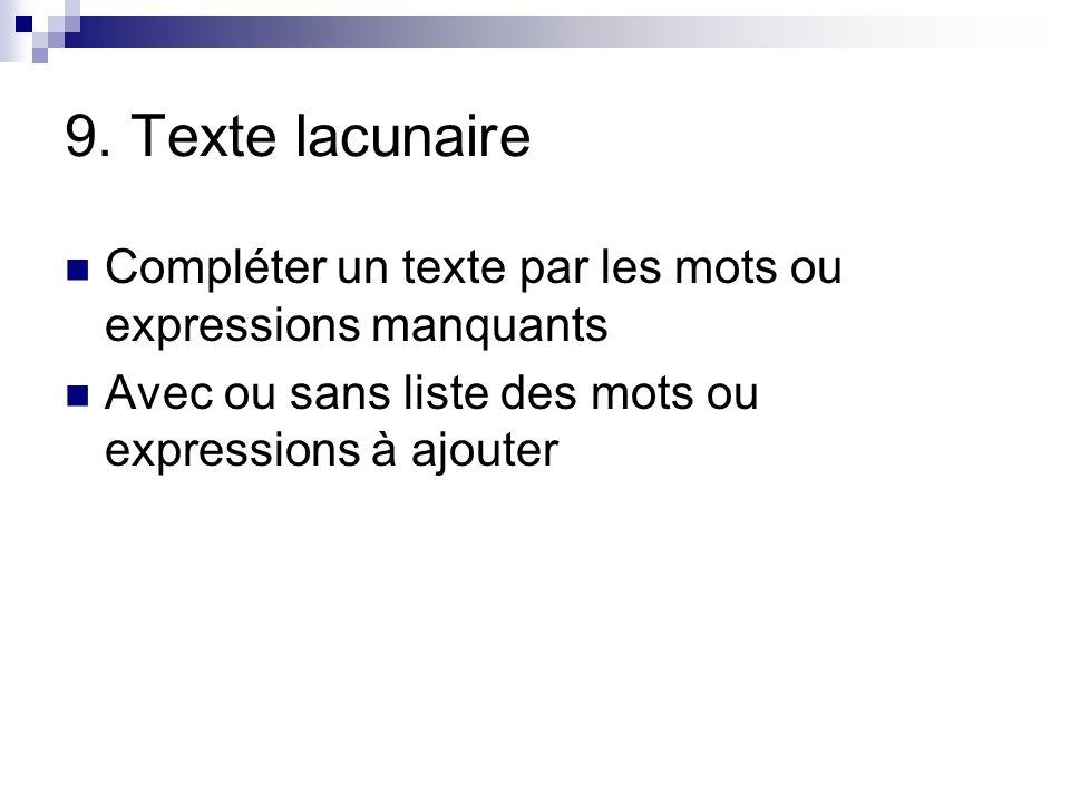 9. Texte lacunaire Compléter un texte par les mots ou expressions manquants.