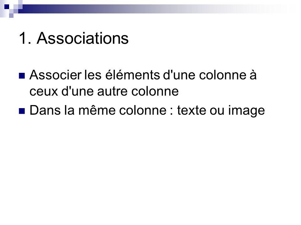 1. Associations Associer les éléments d une colonne à ceux d une autre colonne.
