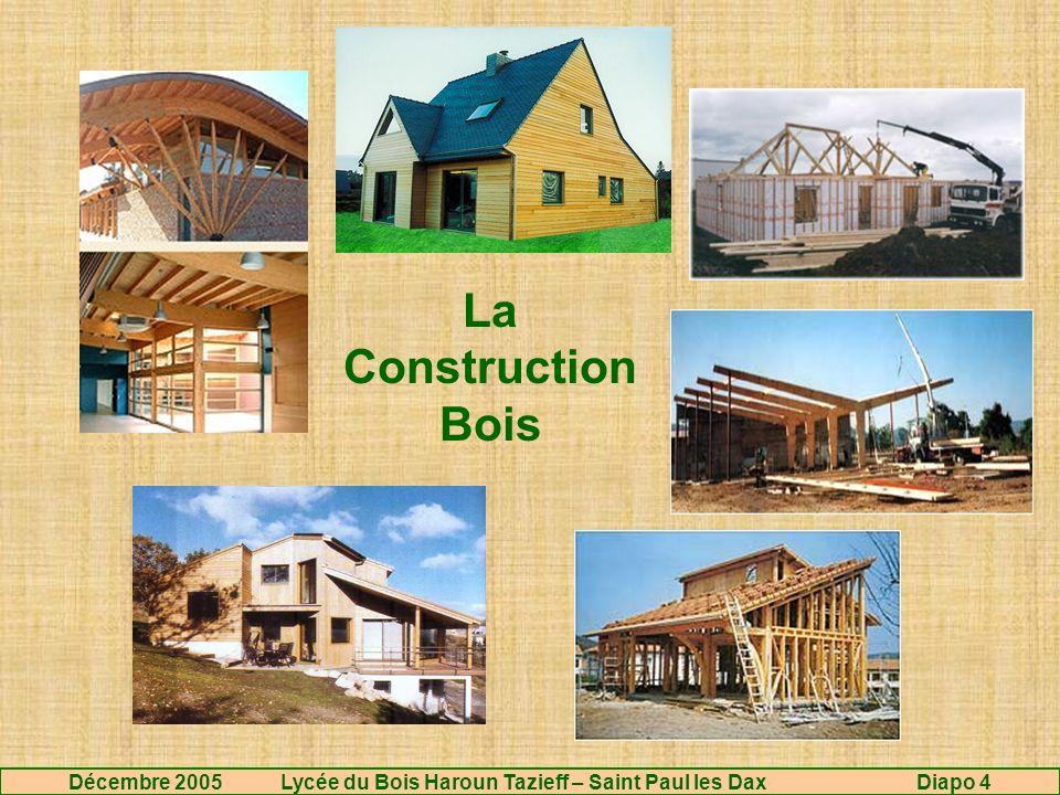 La Construction Bois Décembre 2005 Lycée du Bois Haroun Tazieff – Saint Paul les Dax Diapo 4