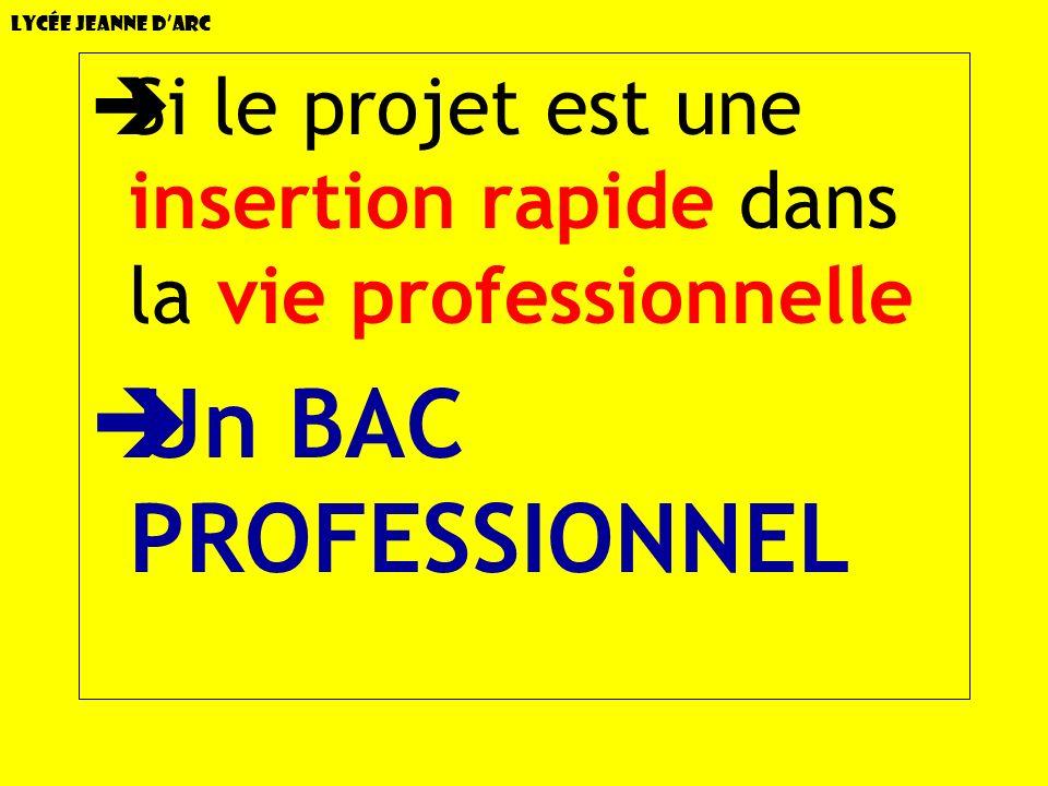 Lycée Jeanne d'Arc Si le projet est une insertion rapide dans la vie professionnelle.