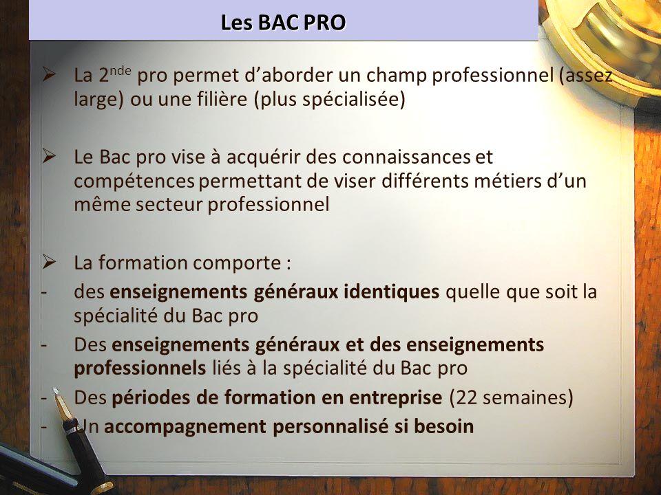 Les BAC PRO La 2nde pro permet d'aborder un champ professionnel (assez large) ou une filière (plus spécialisée)