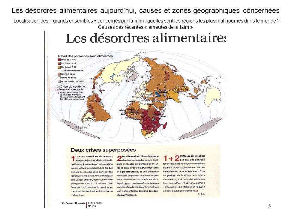 Les désordres alimentaires aujourd'hui, causes et zones géographiques concernées Localisation des « grands ensembles » concernés par la faim : quelles sont les régions les plus mal nourries dans le monde Causes des récentes « émeutes de la faim »