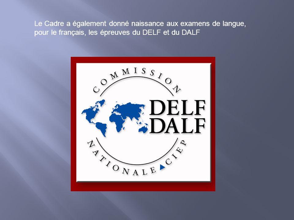Le Cadre a également donné naissance aux examens de langue, pour le français, les épreuves du DELF et du DALF