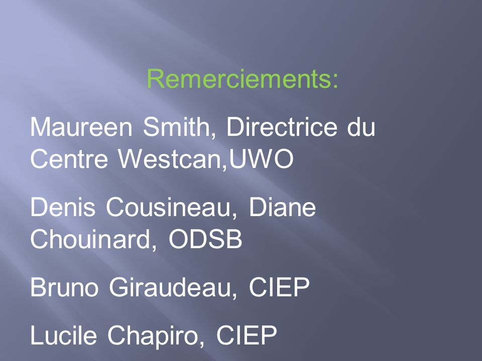 Remerciements: Maureen Smith, Directrice du Centre Westcan,UWO. Denis Cousineau, Diane Chouinard, ODSB.
