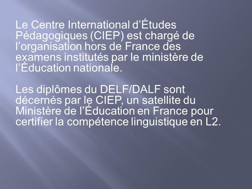 Le Centre International d'Études Pédagogiques (CIEP) est chargé de l'organisation hors de France des examens institutés par le ministère de l'Éducation nationale.