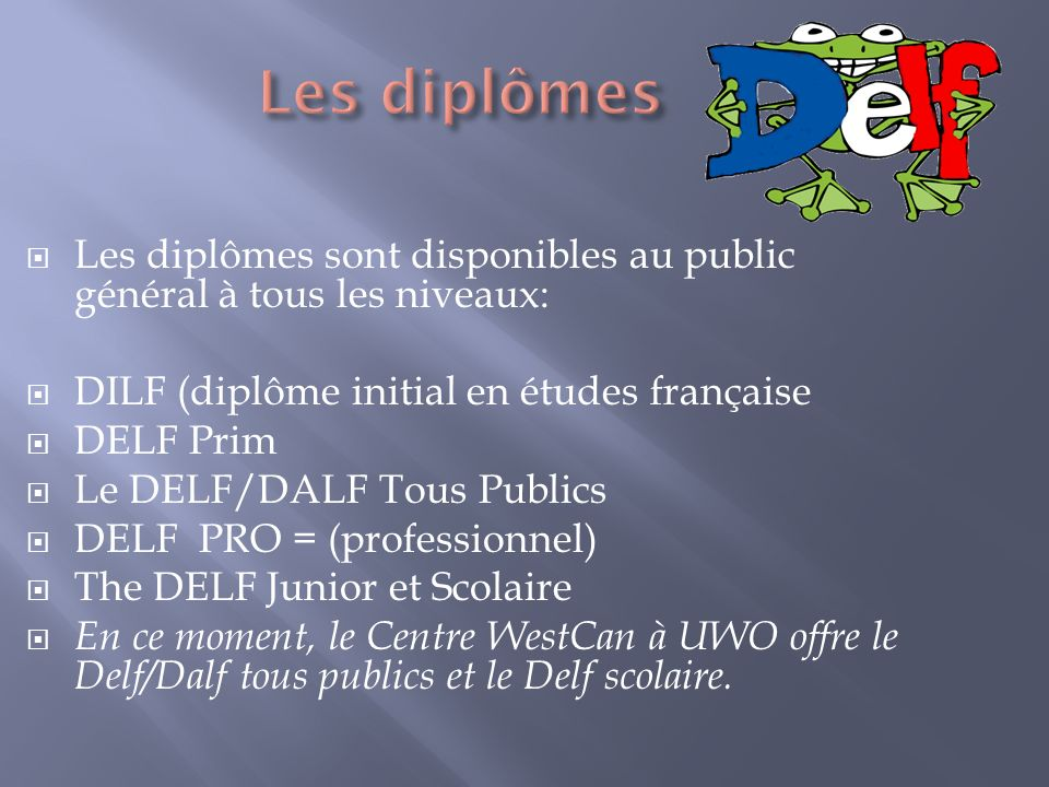 Les diplômes Les diplômes sont disponibles au public général à tous les niveaux: DILF (diplôme initial en études française.