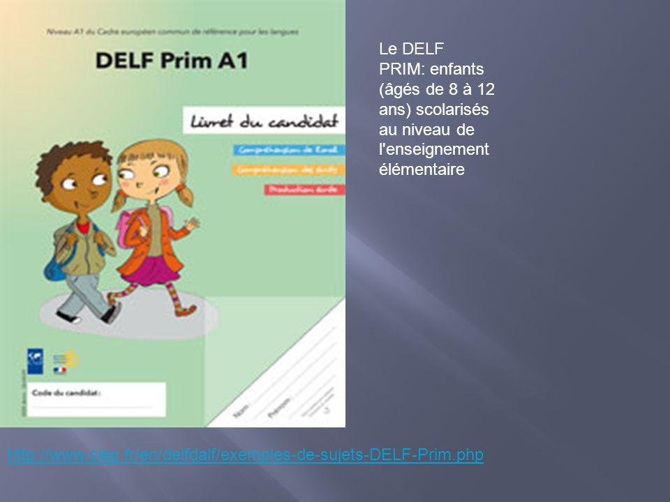 Le DELF PRIM: enfants (âgés de 8 à 12 ans) scolarisés au niveau de l enseignement élémentaire