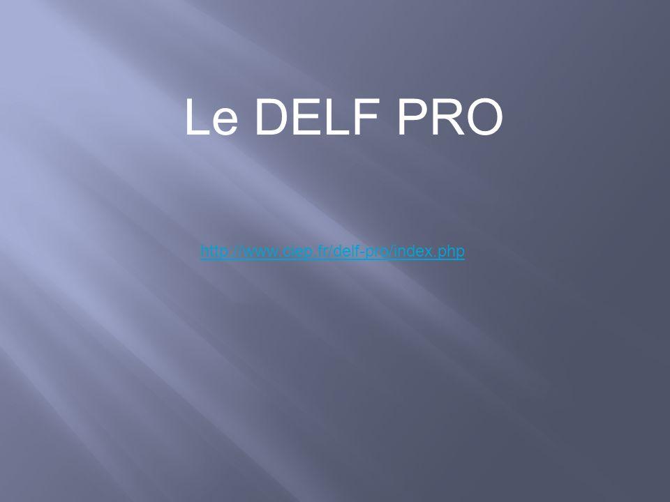 Le DELF PRO http://www.ciep.fr/delf-pro/index.php