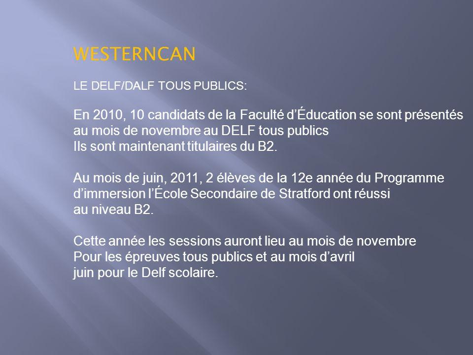 WESTERNCAN LE DELF/DALF TOUS PUBLICS: En 2010, 10 candidats de la Faculté d'Éducation se sont présentés.