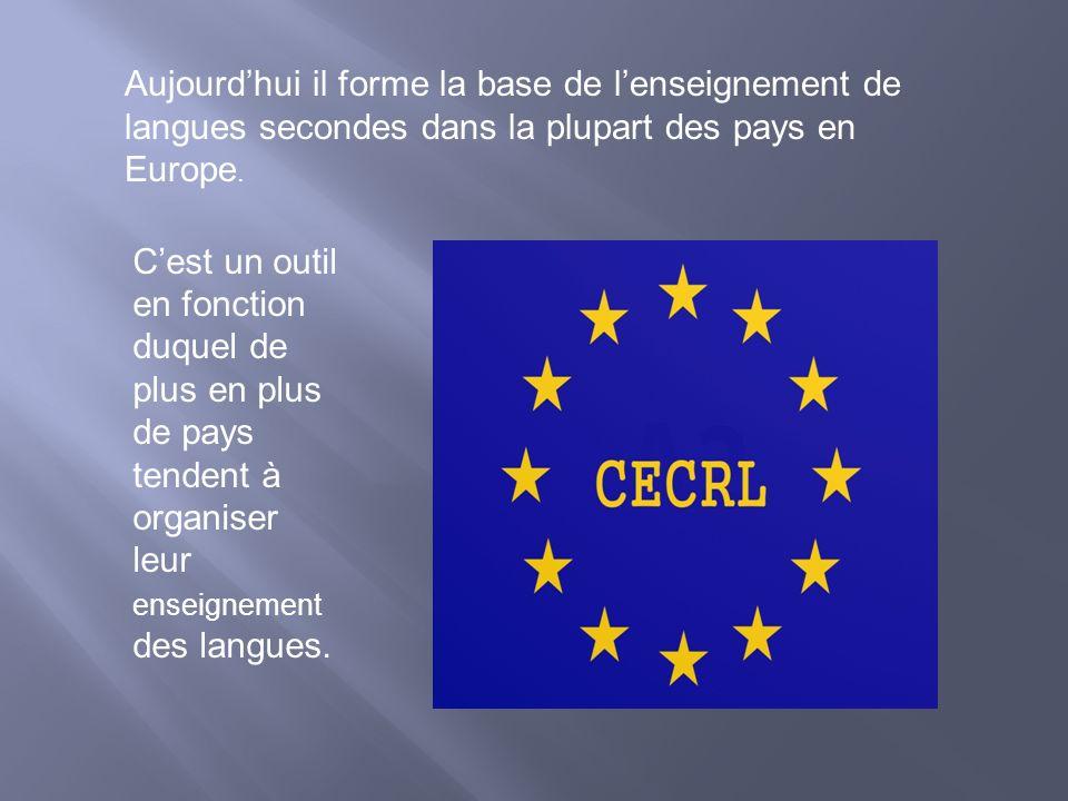 Aujourd'hui il forme la base de l'enseignement de langues secondes dans la plupart des pays en Europe.