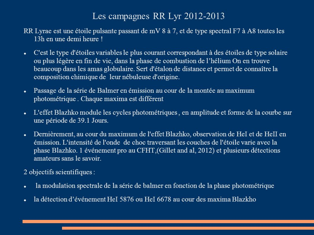 Les campagnes RR Lyr 2012-2013 RR Lyrae est une étoile pulsante passant de mV 8 à 7, et de type spectral F7 à A8 toutes les 13h en une demi heure !