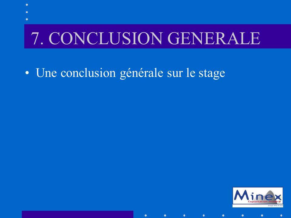 7. CONCLUSION GENERALE Une conclusion générale sur le stage