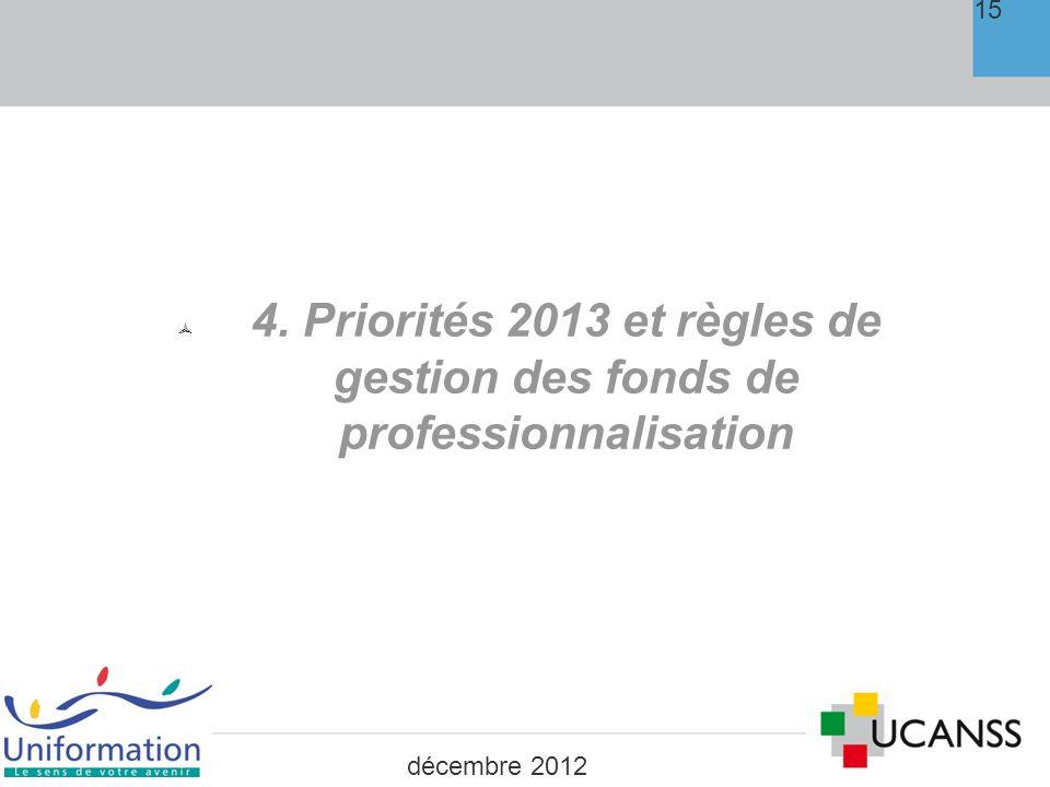 15 4. Priorités 2013 et règles de gestion des fonds de professionnalisation décembre 2012